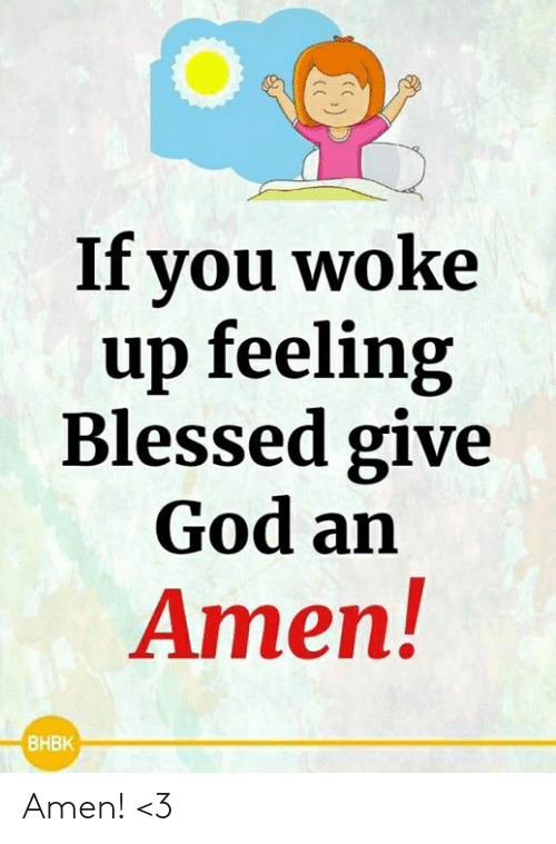 Blessed, God, and Memes: If vou woke  up feeling  Blessed give  God an  Amen!  BHBK Amen! <3
