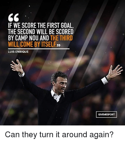 Memes, Goal, and 🤖: IF WE SCORE THE FIRST GOAL.  THE SECOND WILL BE SCORED  BY CAMP NOU AND  THE THIRD  WILL COME BY ITSELF,,  LUIS ENRIQUE  GIVEMESPORT Can they turn it around again?