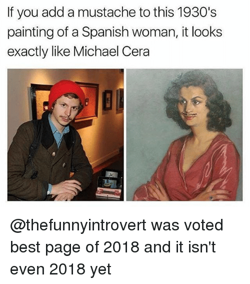Memes, Michael Cera, and Spanish: If you add a mustache to this 1930's  painting of a Spanish woman, it looks  exactly like Michael Cera @thefunnyintrovert was voted best page of 2018 and it isn't even 2018 yet
