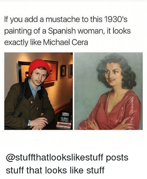 Michael Cera, Spanish, and Michael: If you add a mustache to this 1930's  painting of a Spanish woman, it looks  exactly like Michael Cera @stuffthatlookslikestuff posts stuff that looks like stuff