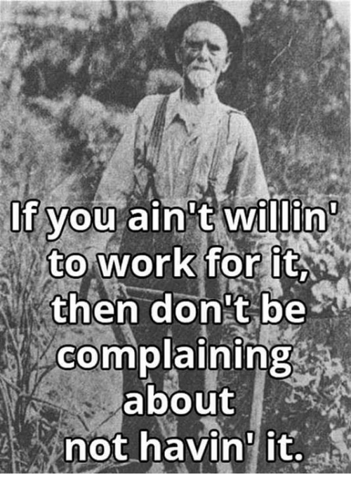 "Work, You, and For: If you ain""  to work for it  then don't be  complaining  about  not havin' it."