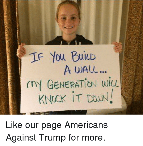 Trump, Page, and Pages: IF You BuiD  A wALL..  mY GENERATION wiL Like our page Americans Against Trump for more.