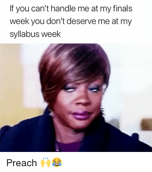 Syllabus: If you can't handle me at my finals  week you don't deserve me at my  syllabus week Preach 🙌😂