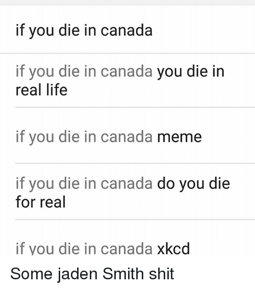Canada Memes: if you die in canada  if you die in canada  you die in  real life  if you die in canada  meme  if you die in canada  do you die  for real  if you die in canada  xkcd Some jaden Smith shit