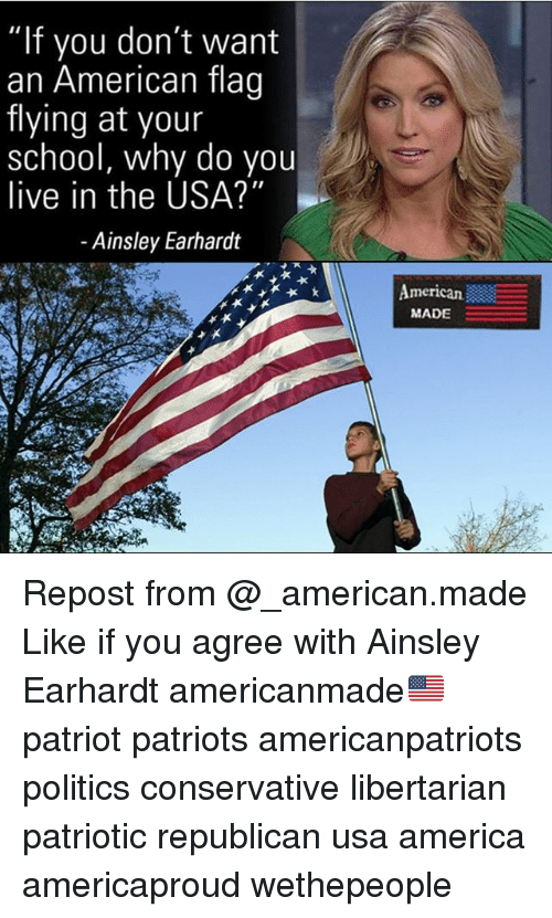 """ainsley: """"If you don  an American flag  flying at your  school, why do you  live in the USA?""""  - Ainsley Earhardt  American  MADE Repost from @_american.made Like if you agree with Ainsley Earhardt americanmade🇺🇸 patriot patriots americanpatriots politics conservative libertarian patriotic republican usa america americaproud wethepeople"""