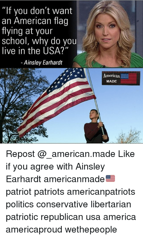 """ainsley: """"If you don  an American flag  flying at your  school, why do you  live in the USA?""""  - Ainsley Earhardt  merican  MADE Repost @_american.made Like if you agree with Ainsley Earhardt americanmade🇺🇸 patriot patriots americanpatriots politics conservative libertarian patriotic republican usa america americaproud wethepeople"""