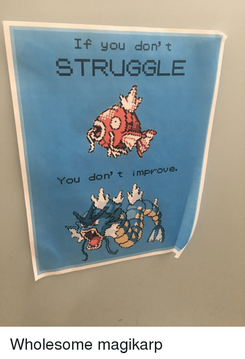magikarp: If you don' t  STRUGGLE  You don' t improve Wholesome magikarp