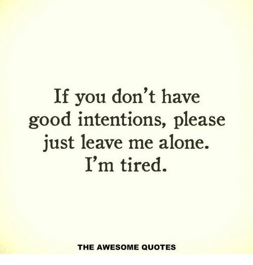 If You Don\'t Have Good Intentions Please Just Leave Me Alone ...