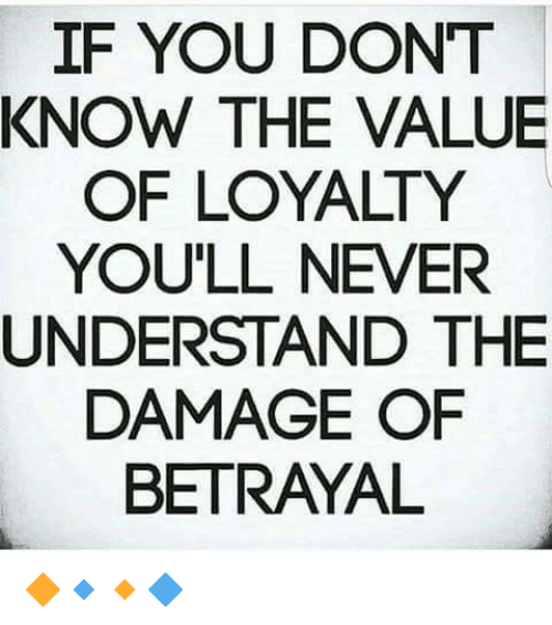 if you dont know the value of loyalty youll never 6676031 if you dont know the value of loyalty you'll never understand the