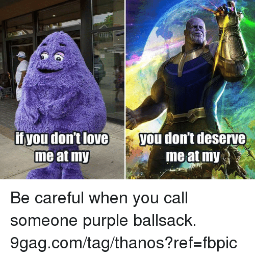 Loveyou: if you don't loveyou don't deserve  me at my  meat my Be careful when you call someone purple ballsack. 9gag.com/tag/thanos?ref=fbpic