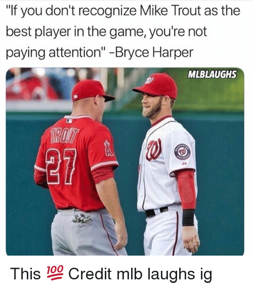 "Mlb, The Game, and Best: ""If you don't recognize Mike Trout as the  best player in the game, you're not  paying attention"" -Bryce Harper  MLBLAUGHS This 💯  Credit mlb laughs ig"