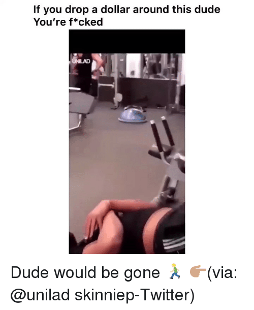 Dude, Funny, and Twitter: If you drop a dollar around this dude  You're f*cked Dude would be gone 🏃🏼♂️ 👉🏽(via: @unilad skinniep-Twitter)