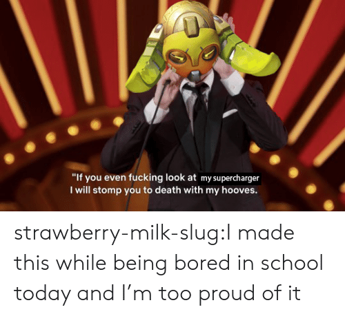 """Supercharger: """"If you even fucking look at my supercharger  I will stomp you to death with my hooves. strawberry-milk-slug:I made this while being bored in school today and I'm too proud of it"""