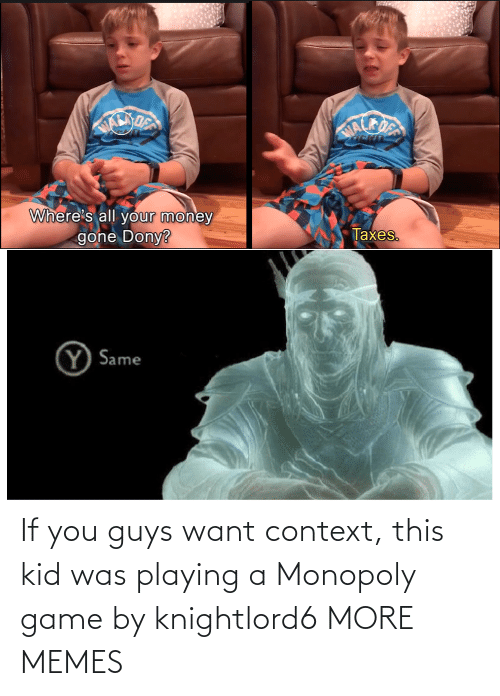 Monopoly: If you guys want context, this kid was playing a Monopoly game by knightlord6 MORE MEMES