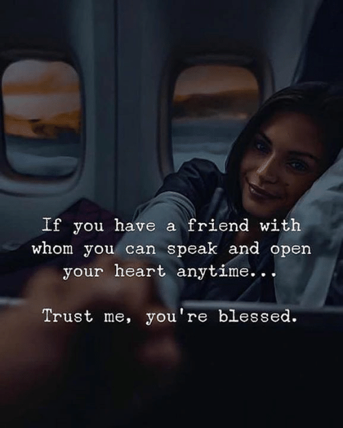 Blessed, Heart, and Can: If you have a friend with  whom you can speak and open  your heart anytime..  Trust me, you're blessed.
