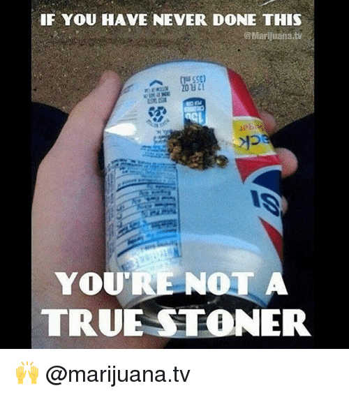 sse: IF YOU HAVE NEVER DONE THIS  @Marl uana.tv  SSE)  TRUE STONER 🙌 @marijuana.tv