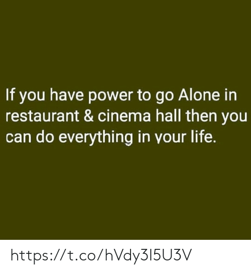 Being Alone, Life, and Memes: If you have power to go Alone in  restaurant & cinema hall then you  can do everything in your life. https://t.co/hVdy3I5U3V
