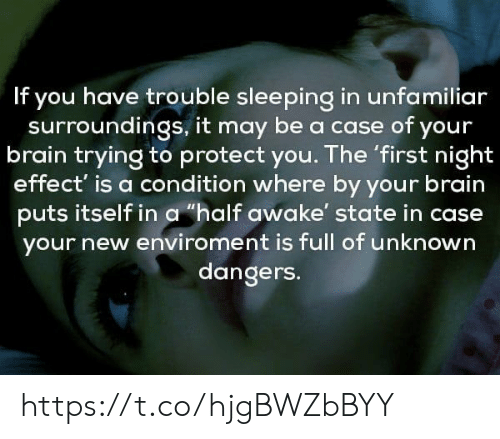 "Protect You: If you have trouble sleeping in unfamiliar  surroundings, it may be a case of your  brain trying to protect you. The 'first night  effect' is a condition where by your brain  puts itself in a ""half awake' state in case  your new enviroment is full of unknown  dangers. https://t.co/hjgBWZbBYY"