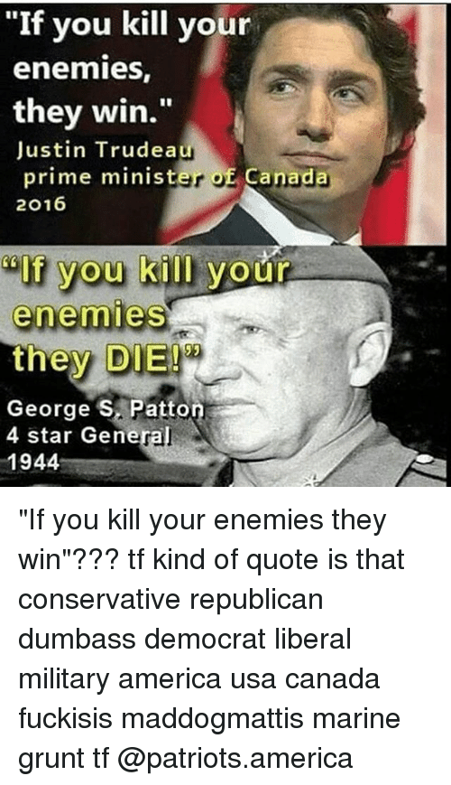 If You Kill Your Enemies They Win Justin Trudeau Prime Minister Of