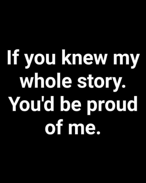 Memes, Proud, and 🤖: If you knew my  whole story.  You'd be proud  of me.