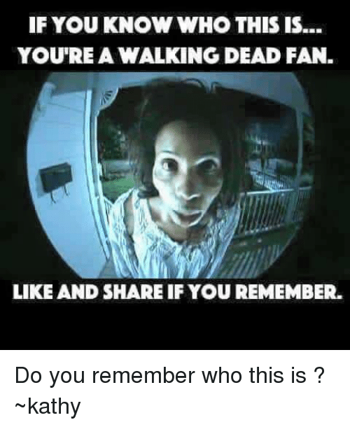 Kathie: IF YOU KNOW WHO THIS IS...  YOU'RE A WALKING DEAD FAN.  LIKE AND SHARE IF YOU REMEMBER. Do you remember who this is ? ~kathy