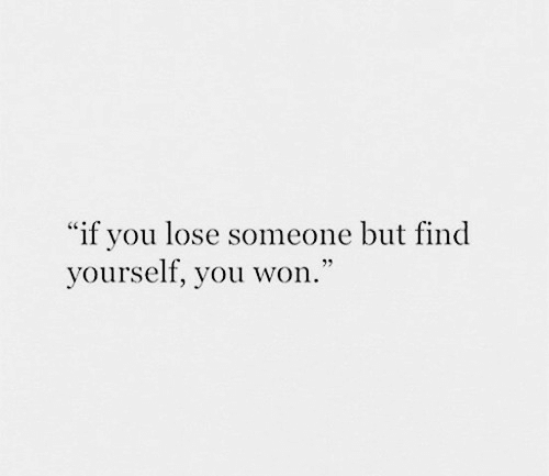 """You, Lose, and Find: """"if you lose someone but find  yourself, you won.'"""""""