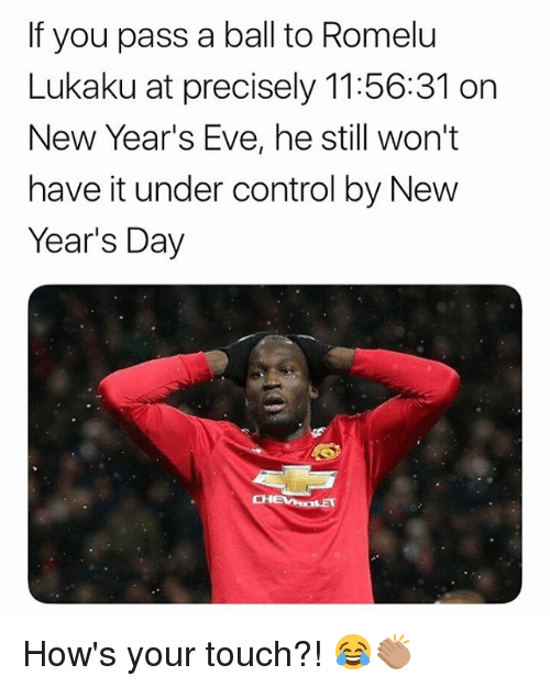 new years day: If you pass a ball to Romelu  Lukaku at precisely 11:56:31 on  New Year's Eve, he still won't  have it under control by New  Year's Day How's your touch?! 😂👏🏽