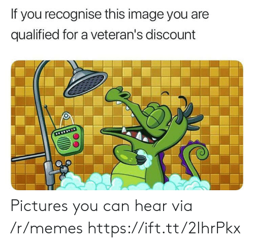 Veterans: If you recognise this image you are  qualified for a veteran's discount  www Pictures you can hear via /r/memes https://ift.tt/2IhrPkx