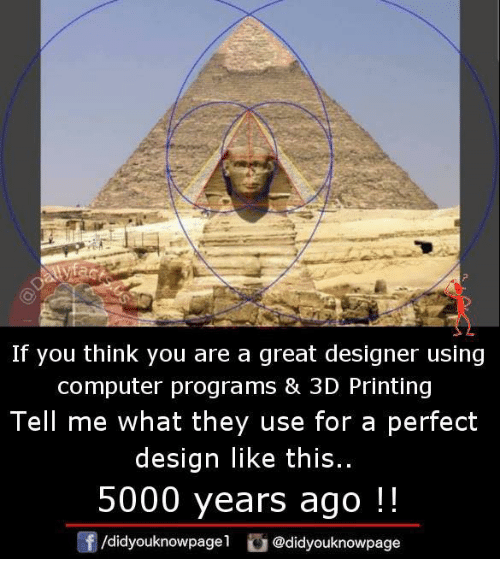 Memes, Computer, and Design: If you think you are a great designer using  computer programs & 3D Printing  Tell me what they use for a perfect  design like this..  5000 years ago!!  didyouknowpagel didyouknowpage
