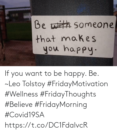 Be Happy: If you want to be happy. Be. ~Leo Tolstoy   #FridayMotivation #Wellness  #FridayThoughts #Believe #FridayMorning #Covid19SA https://t.co/DC1FdalvcR