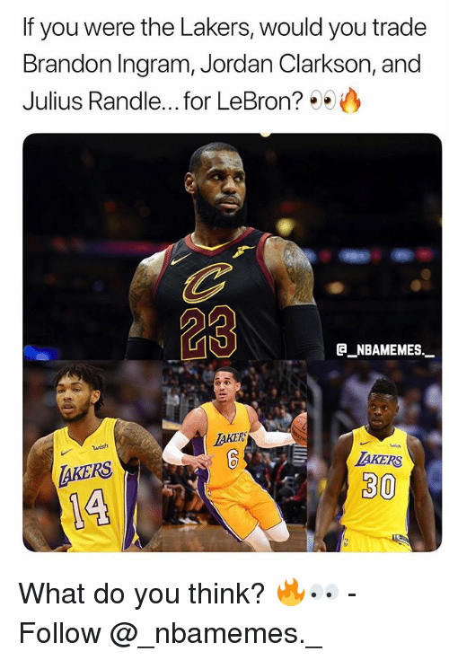 Taker: If you were the Lakers, would you trade  Brandon Ingram, Jordan Clarkson, and  Julius Randle... .for LeBron? 99  23  B NBAMEMES  TAKER  wish  AKERS  AKERS  30 What do you think? 🔥👀 - Follow @_nbamemes._