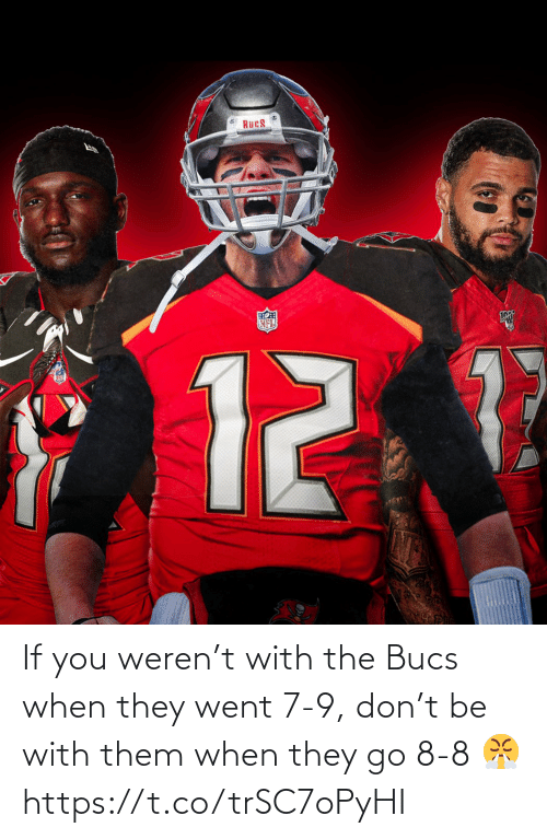 If You: If you weren't with the Bucs when they went 7-9, don't be with them when they go 8-8 😤 https://t.co/trSC7oPyHI