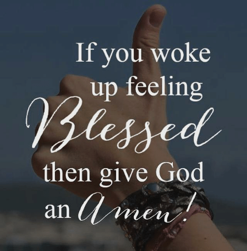 Blessed, God, and Memes: If you woke  up feeling  Blessed  then give God  an amen