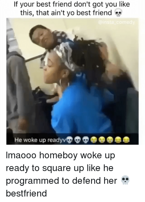 Insta Comedy: If your best friend don't got you like  this, that ain't yo best friend os  insta comedy  He woke up ready lmaooo homeboy woke up ready to square up like he programmed to defend her 💀 bestfriend