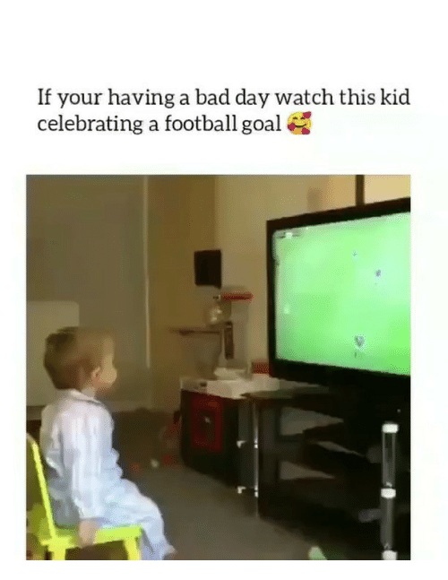 Bad, Bad Day, and Football: If your having a bad day watch this kid  celebrating a football goal