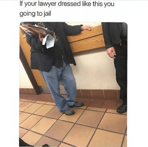 Lawyer: If your lawyer dressed like this you  going to jail