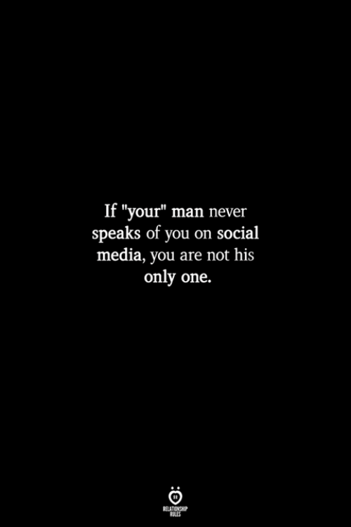 """Social Media, Never, and Only One: If """"your"""" man never  speaks of you on social  media, you are not his  only one.  RULES"""