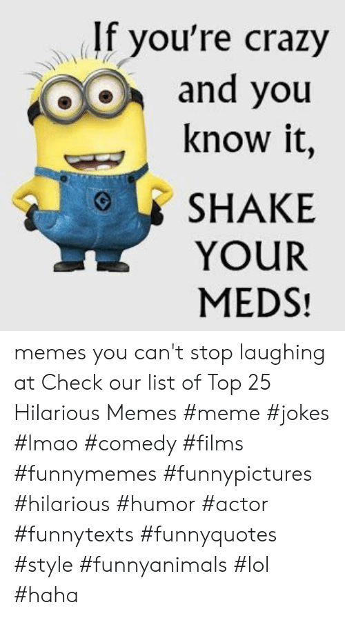 cant stop laughing: If you're crazy  and you  know it  SHAKE  YOUR  MEDS! memes you can't stop laughing at  Check our list of Top 25 Hilarious Memes #meme #jokes #lmao #comedy #films #funnymemes #funnypictures #hilarious #humor #actor #funnytexts #funnyquotes #style #funnyanimals #lol #haha