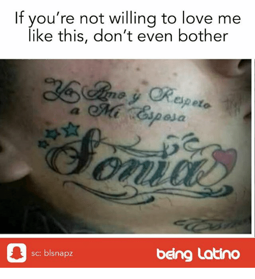 Love, Memes, and 🤖: If you're not willing to love me  like this, don't even bother  epeto  Oau  sc: blsnapz  being Latino