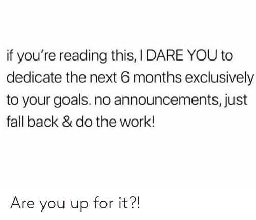 Fall, Goals, and Work: if you're reading this, I DARE YOU to  dedicate the next 6 months exclusively  to your goals. no announcements, just  fall back & do the work! Are you up for it?!