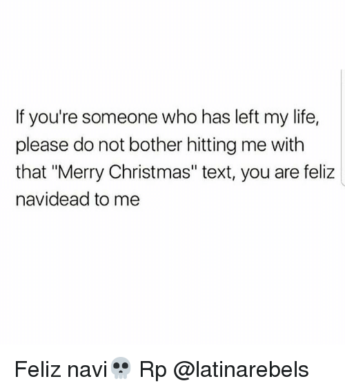 "navi: If you're someone who has left my life,  please do not bother hitting me with  that ""Merry Christmas"" text, you are feliz  navidead to me Feliz navi💀 Rp @latinarebels"