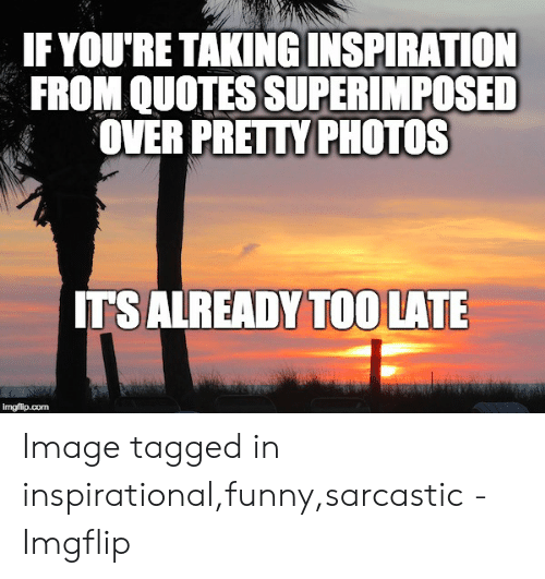 if youre taking inspiration from quotes superimposed over pretty photos