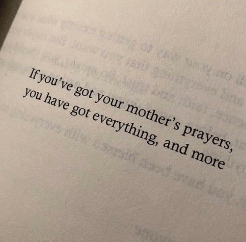 Mothers, Got, and You: If you've got your mother's prayers,  you have got everything, and more  d W