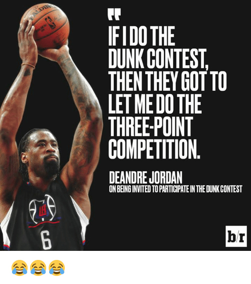 DeAndre Jordan: IFIDO THE  DUNK CONTEST,  THEN THEY GOT TO  LET ME DO THE  THREE-POINT  COMPETITION.  DEANDRE JORDAN  ON BEINGINVITED TO PARTICIPATE IN THE DUNK CONTEST  br 😂😂😂