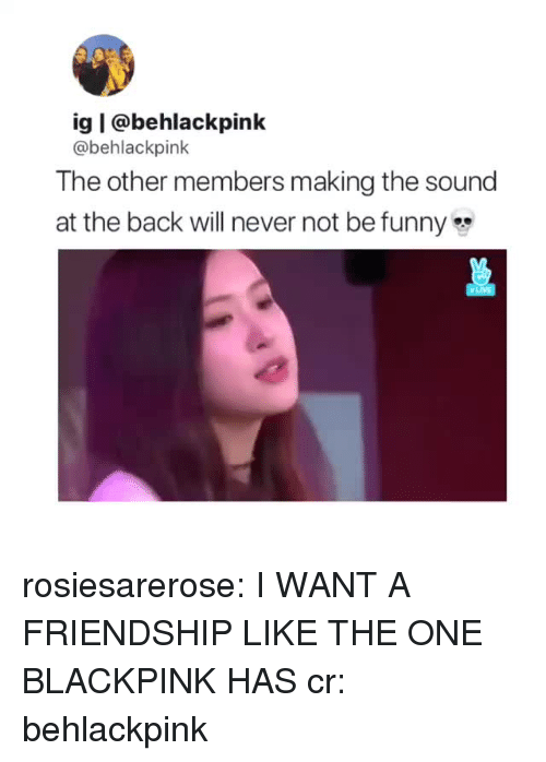 Funny, Tumblr, and Blog: ig | @behlackpink  @behlackpink  The other members making the sound  at the back will never not be funny rosiesarerose: I WANT A FRIENDSHIP LIKE THE ONE BLACKPINK HAS cr: behlackpink