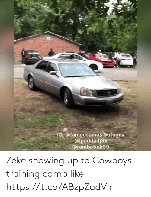 Dallas Cowboys, Memes, and 🤖: IG @famousamossofunny  @ipoddadj3x  @rambotink69 Zeke showing up to Cowboys training camp like https://t.co/ABzpZadVir