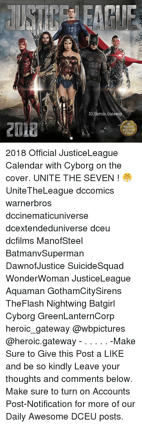 posterization: IG:Heroie.Gatew  POSTERINSIDE  INCLUYE POSTER  DE REGALO 2018 Official JusticeLeague Calendar with Cyborg on the cover. UNITE THE SEVEN ! 😤 UniteTheLeague dccomics warnerbros dccinematicuniverse dcextendeduniverse dceu dcfilms ManofSteel BatmanvSuperman DawnofJustice SuicideSquad WonderWoman JusticeLeague Aquaman GothamCitySirens TheFlash Nightwing Batgirl Cyborg GreenLanternCorp heroic_gateway @wbpictures @heroic.gateway - . . . . . -Make Sure to Give this Post a LIKE and be so kindly Leave your thoughts and comments below. Make sure to turn on Accounts Post-Notification for more of our Daily Awesome DCEU posts.