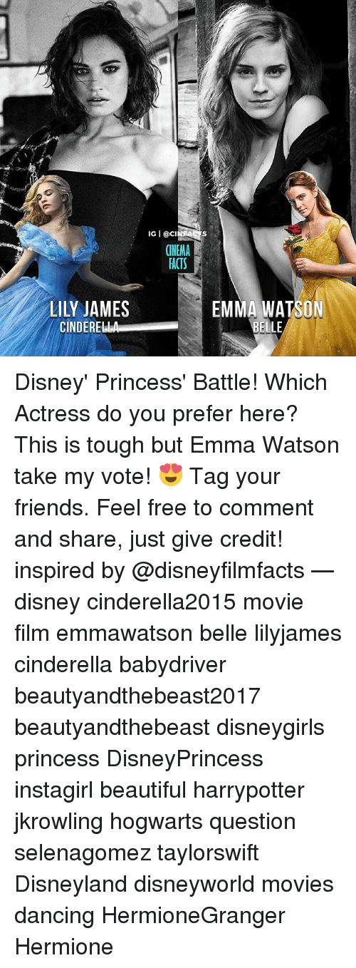 jkrowling: IG I@cINFAS  IG I @CINFACES  CINEMA  FACTS  LILY JAMES  CINDERELA  EMMA WATSON  BELLE Disney' Princess' Battle! Which Actress do you prefer here? This is tough but Emma Watson take my vote! 😍 Tag your friends. Feel free to comment and share, just give credit! inspired by @disneyfilmfacts — disney cinderella2015 movie film emmawatson belle lilyjames cinderella babydriver beautyandthebeast2017 beautyandthebeast disneygirls princess DisneyPrincess instagirl beautiful harrypotter jkrowling hogwarts question selenagomez taylorswift Disneyland disneyworld movies dancing HermioneGranger Hermione