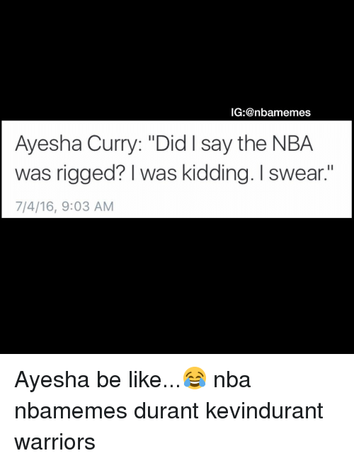 "Ayesha Curry: IG:@nbamemes  Ayesha Curry: ""Did say the NBA.  was rigged? I was kidding. I swear.""  7/4/16, 9:03 AM Ayesha be like...😂 nba nbamemes durant kevindurant warriors"