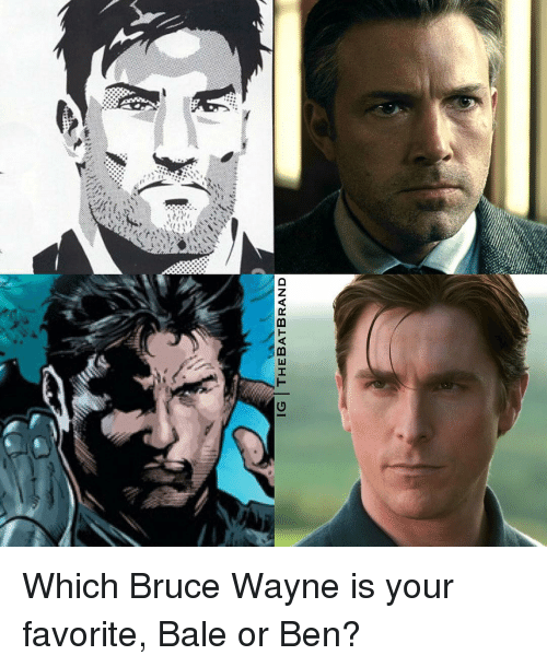 Wayned: IG THE BAT BRAND Which Bruce Wayne is your favorite, Bale or Ben?